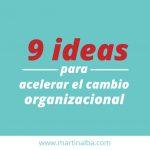 Descubre 9 Ideas Para Acelerar El Cambio Organizacional